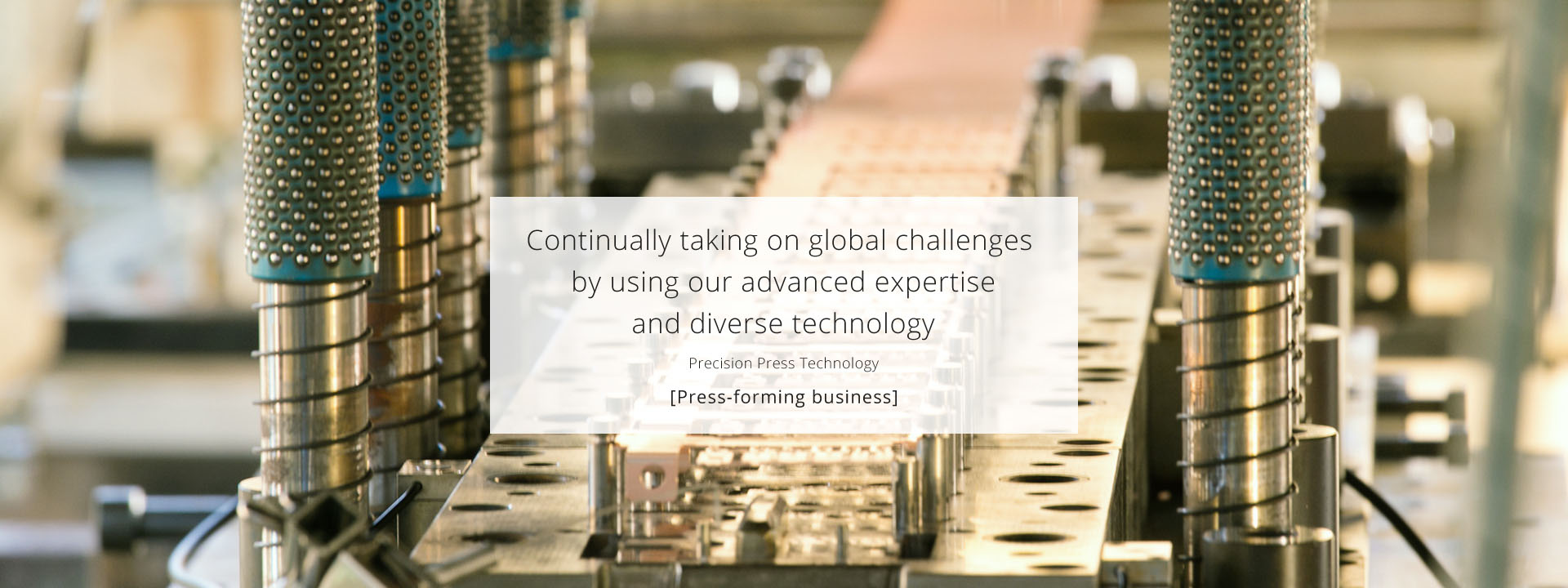Continually taking on global challenges by using our advanced expertise and diverse technology [Press-forming business]
